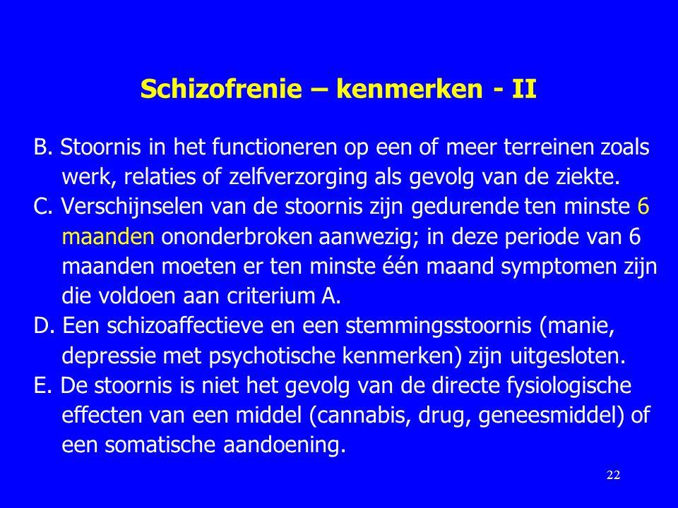 Schizofrenie – kenmerken - II B. Stoornis in het functioneren op een of meer terreinen zoals werk, relaties of zelfverzorging als gevolg van de ziekte
