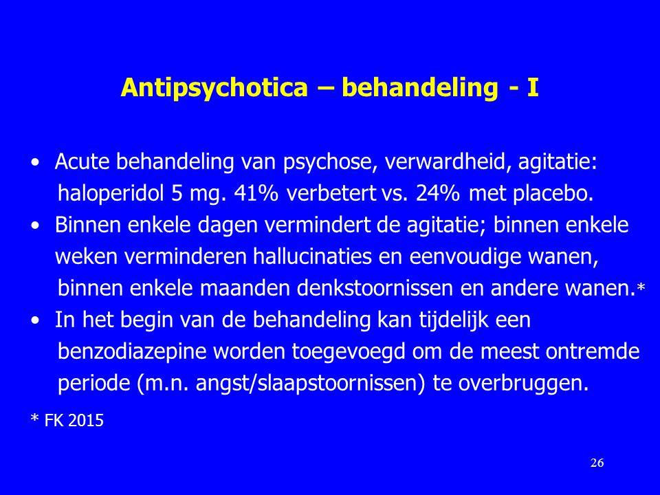Antipsychotica – behandeling - I Acute behandeling van psychose, verwardheid, agitatie: haloperidol 5 mg. 41% verbetert vs. 24% met placebo. Binnen en