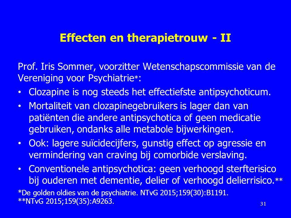 Effecten en therapietrouw - II Prof. Iris Sommer, voorzitter Wetenschapscommissie van de Vereniging voor Psychiatrie * : Clozapine is nog steeds het e