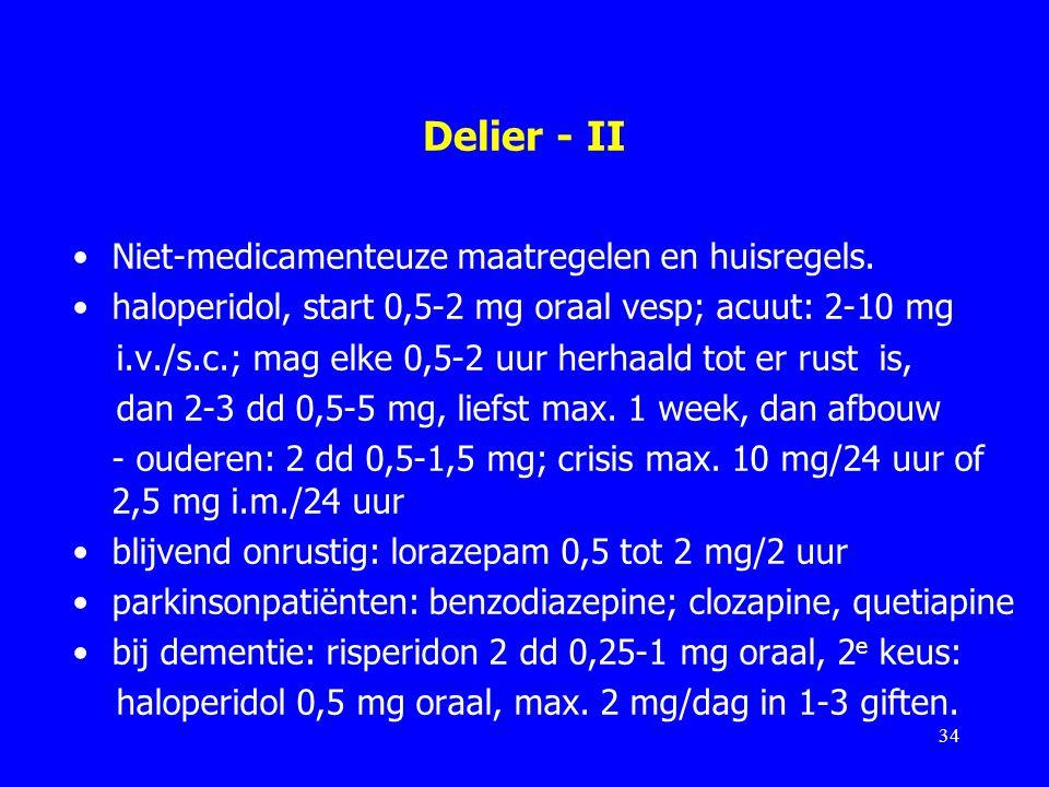 Delier - II Niet-medicamenteuze maatregelen en huisregels. haloperidol, start 0,5-2 mg oraal vesp; acuut: 2-10 mg i.v./s.c.; mag elke 0,5-2 uur herhaa
