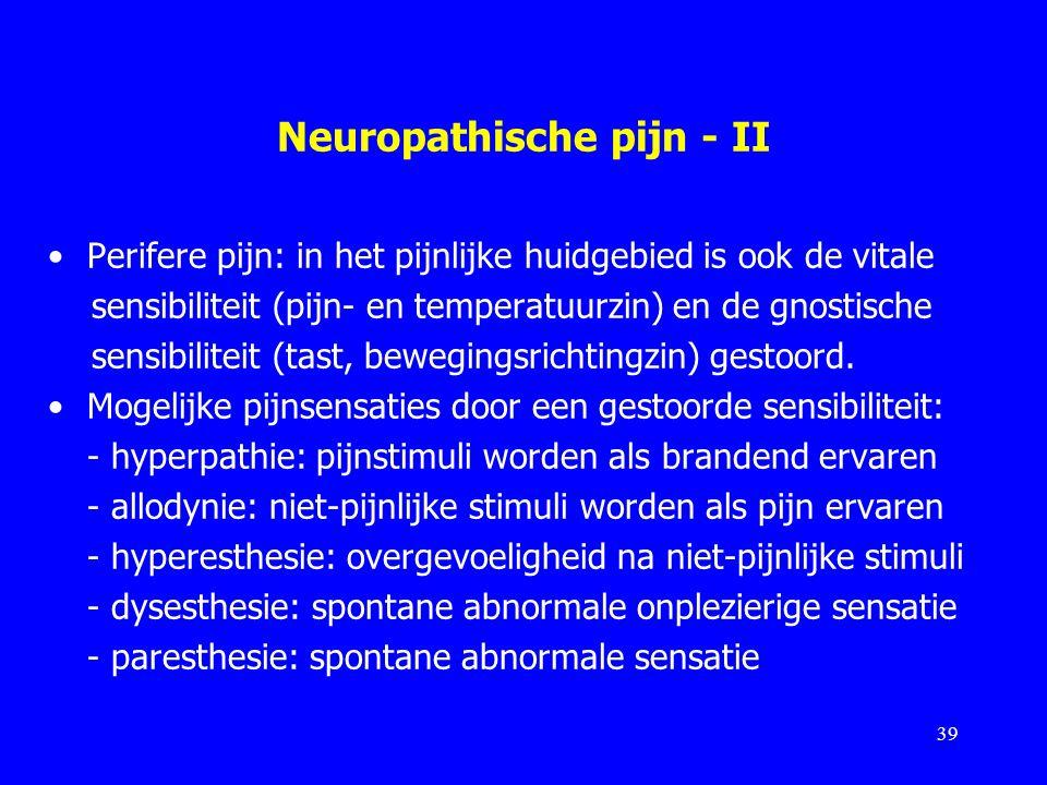 Neuropathische pijn - II Perifere pijn: in het pijnlijke huidgebied is ook de vitale sensibiliteit (pijn- en temperatuurzin) en de gnostische sensibil