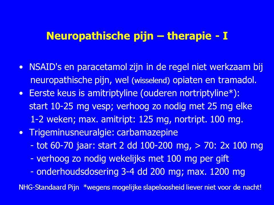 Neuropathische pijn – therapie - I NSAID's en paracetamol zijn in de regel niet werkzaam bij neuropathische pijn, wel (wisselend) opiaten en tramadol.