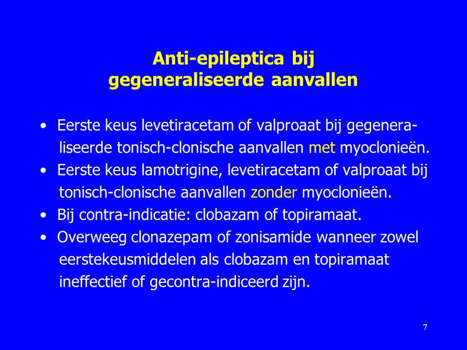 Anti-epileptica bij gegeneraliseerde aanvallen Eerste keus levetiracetam of valproaat bij gegenera- liseerde tonisch-clonische aanvallen met myoclonie