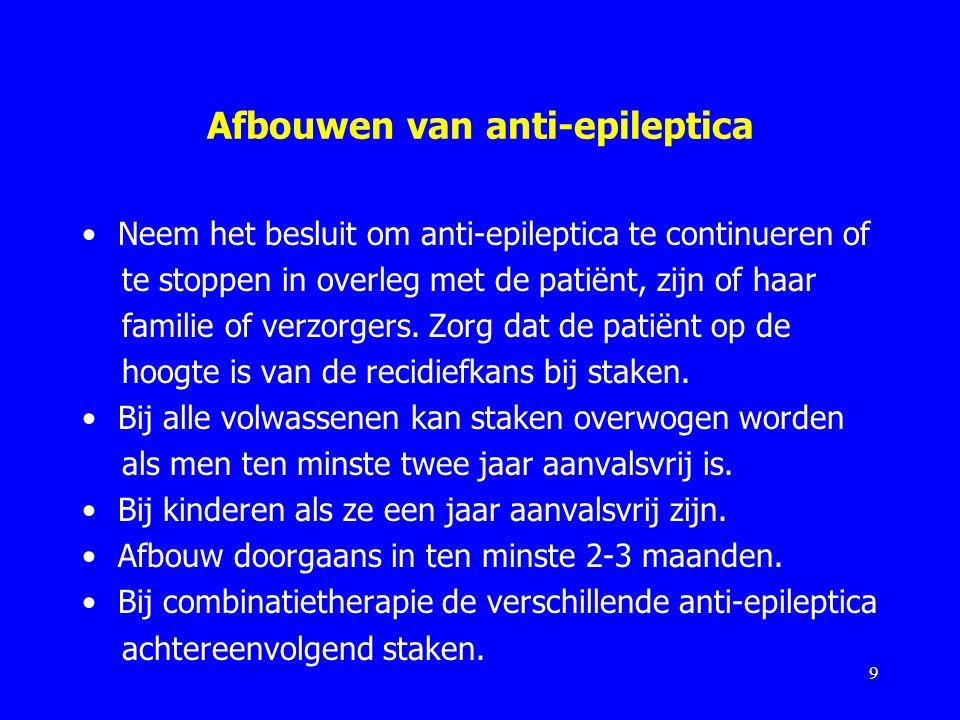 Afbouwen van anti-epileptica Neem het besluit om anti-epileptica te continueren of te stoppen in overleg met de patiënt, zijn of haar familie of verzo