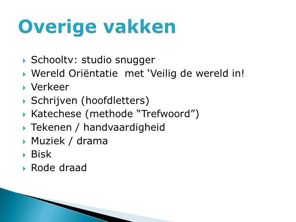 """ Schooltv: studio snugger  Wereld Oriëntatie met 'Veilig de wereld in!  Verkeer  Schrijven (hoofdletters)  Katechese (methode """"Trefwoord"""")  Teke"""