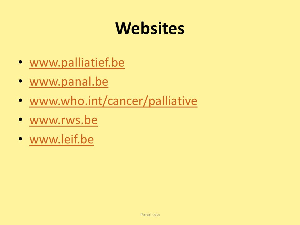 Panal vzw Websites www.palliatief.be www.panal.be www.who.int/cancer/palliative www.rws.be www.leif.be