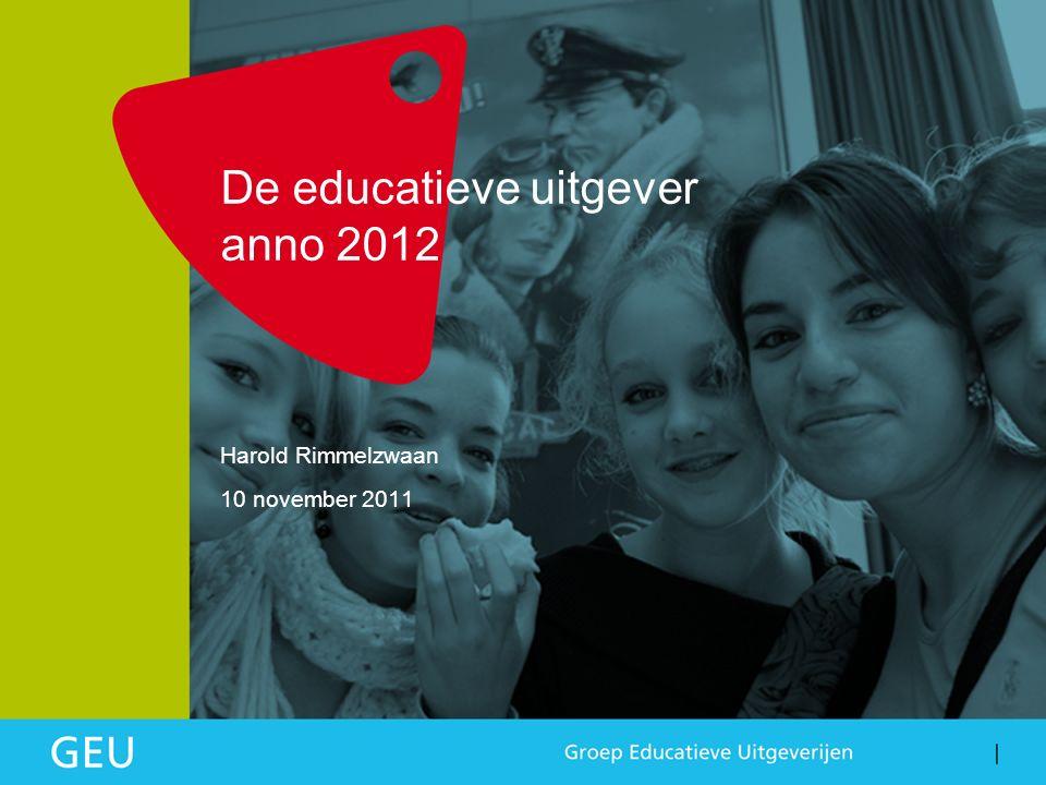 De educatieve uitgever anno 2012 Harold Rimmelzwaan 10 november 2011