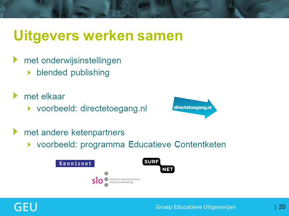 20 Uitgevers werken samen met onderwijsinstellingen blended publishing met elkaar voorbeeld: directetoegang.nl met andere ketenpartners voorbeeld: programma Educatieve Contentketen
