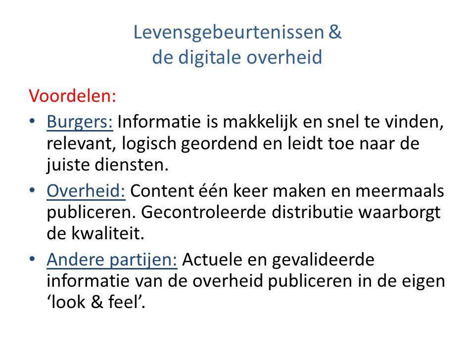 Levensgebeurtenissen & de digitale overheid Voordelen: Burgers: Informatie is makkelijk en snel te vinden, relevant, logisch geordend en leidt toe naar de juiste diensten.