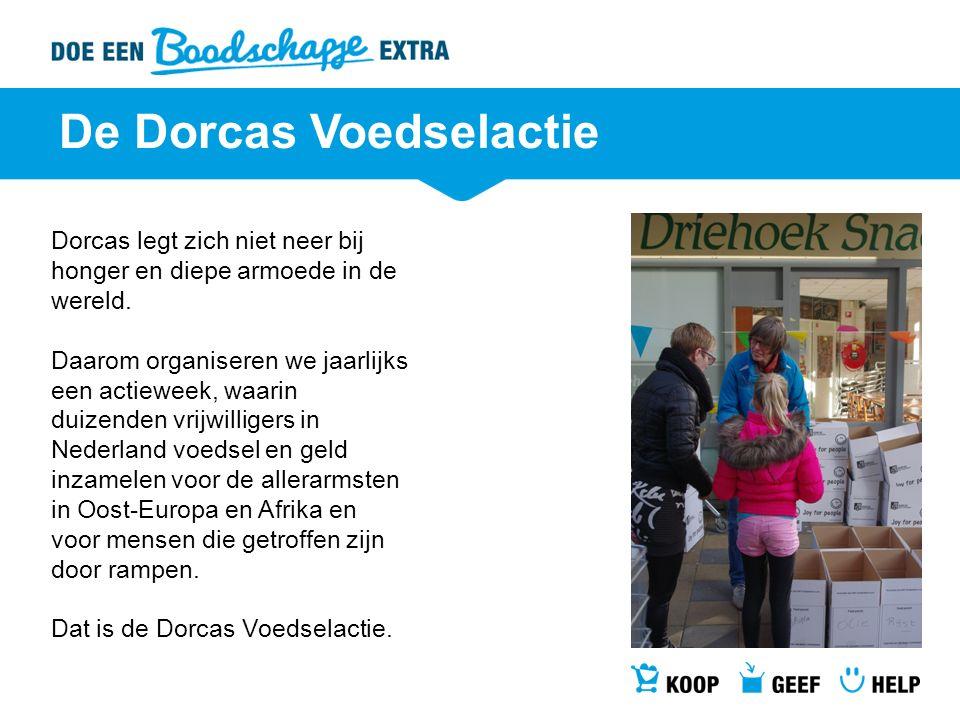 De Dorcas Voedselactie Dorcas legt zich niet neer bij honger en diepe armoede in de wereld.