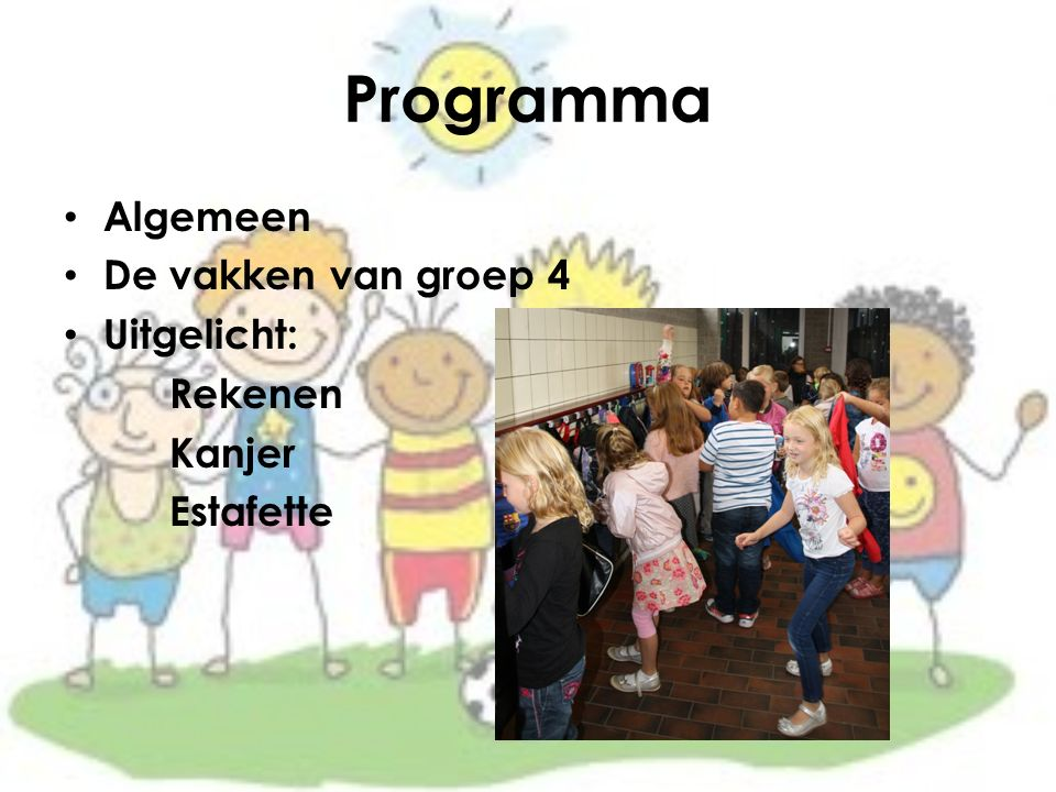 Programma Algemeen De vakken van groep 4 Uitgelicht: Rekenen Kanjer Estafette