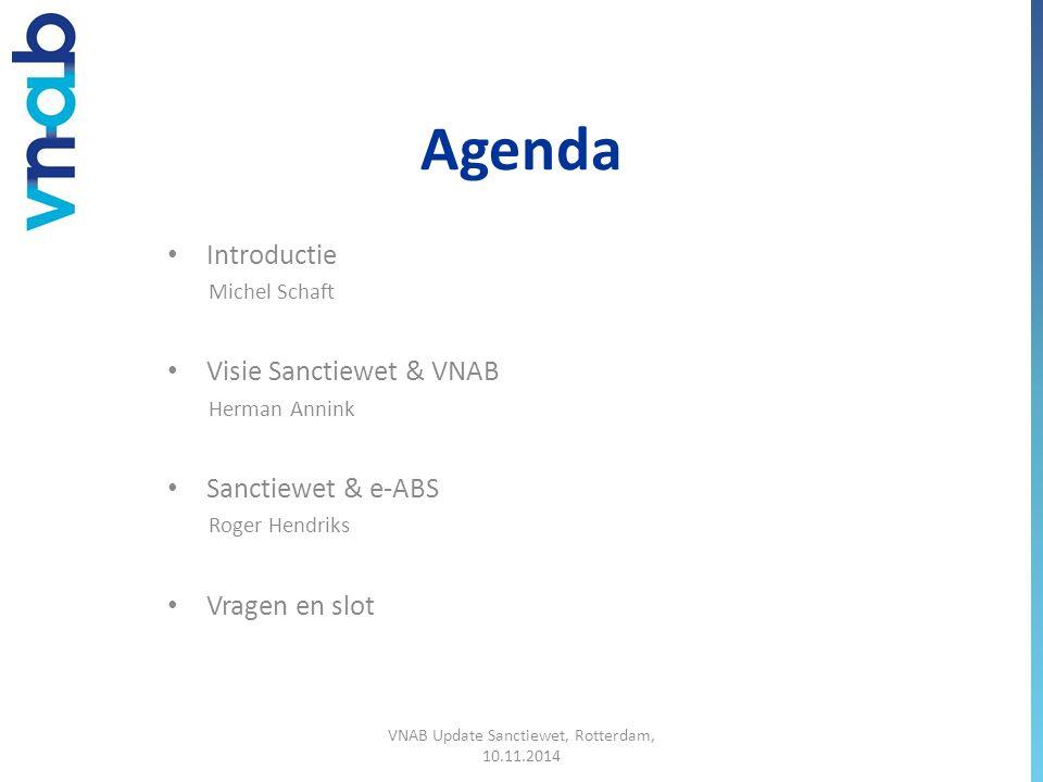 Agenda Introductie Michel Schaft Visie Sanctiewet & VNAB Herman Annink Sanctiewet & e-ABS Roger Hendriks Vragen en slot VNAB Update Sanctiewet, Rotterdam, 10.11.2014
