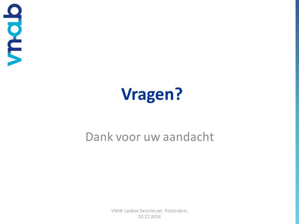 Vragen? Dank voor uw aandacht VNAB Update Sanctiewet, Rotterdam, 10.11.2014