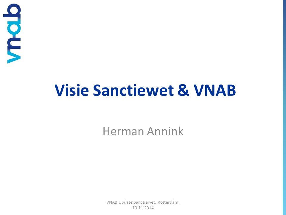 Visie Sanctiewet & VNAB Herman Annink VNAB Update Sanctiewet, Rotterdam, 10.11.2014