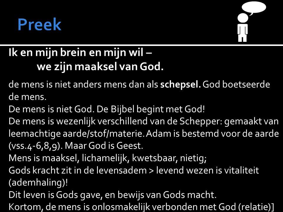 Ik en mijn brein en mijn wil – we zijn maaksel van God.