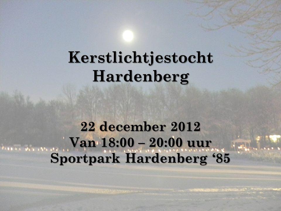 Kerstlichtjestocht Hardenberg 22 december 2012 Van 18:00 – 20:00 uur Sportpark Hardenberg '85
