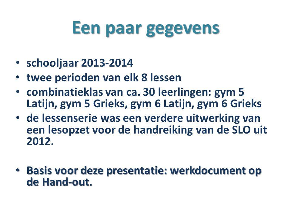 Een paar gegevens schooljaar 2013-2014 twee perioden van elk 8 lessen combinatieklas van ca. 30 leerlingen: gym 5 Latijn, gym 5 Grieks, gym 6 Latijn,