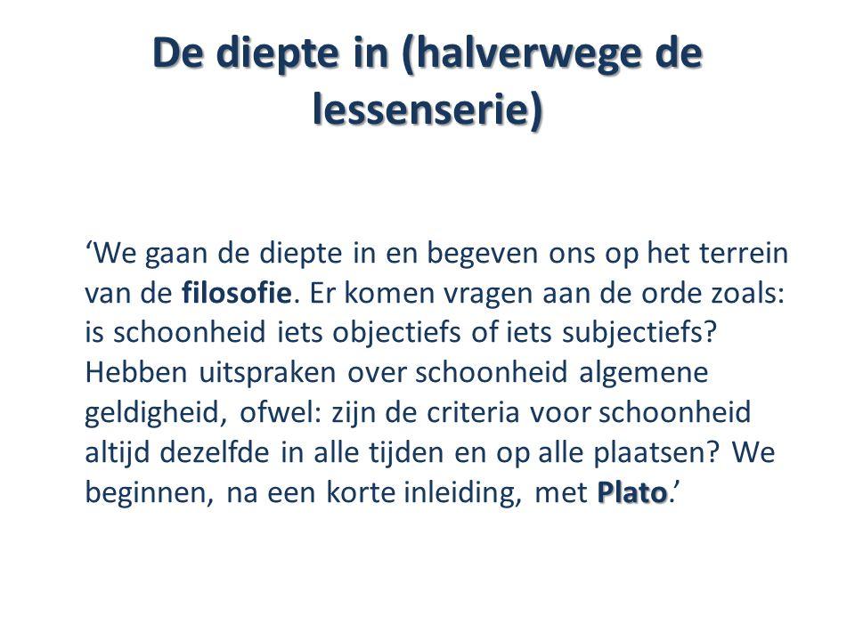 De diepte in (halverwege de lessenserie) Plato 'We gaan de diepte in en begeven ons op het terrein van de filosofie. Er komen vragen aan de orde zoals