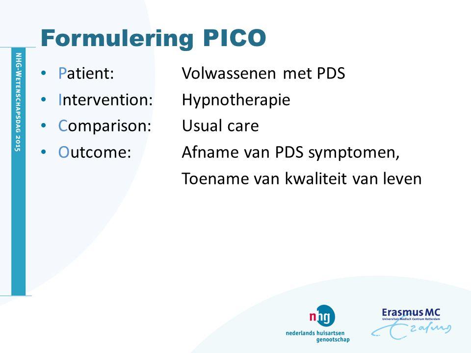 Formulering PICO Patient: Volwassenen met PDS Intervention: Hypnotherapie Comparison: Usual care Outcome: Afname van PDS symptomen, Toename van kwalit