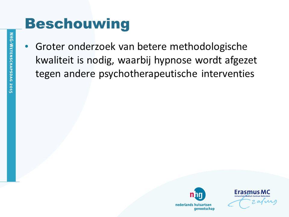 Beschouwing Groter onderzoek van betere methodologische kwaliteit is nodig, waarbij hypnose wordt afgezet tegen andere psychotherapeutische interventi