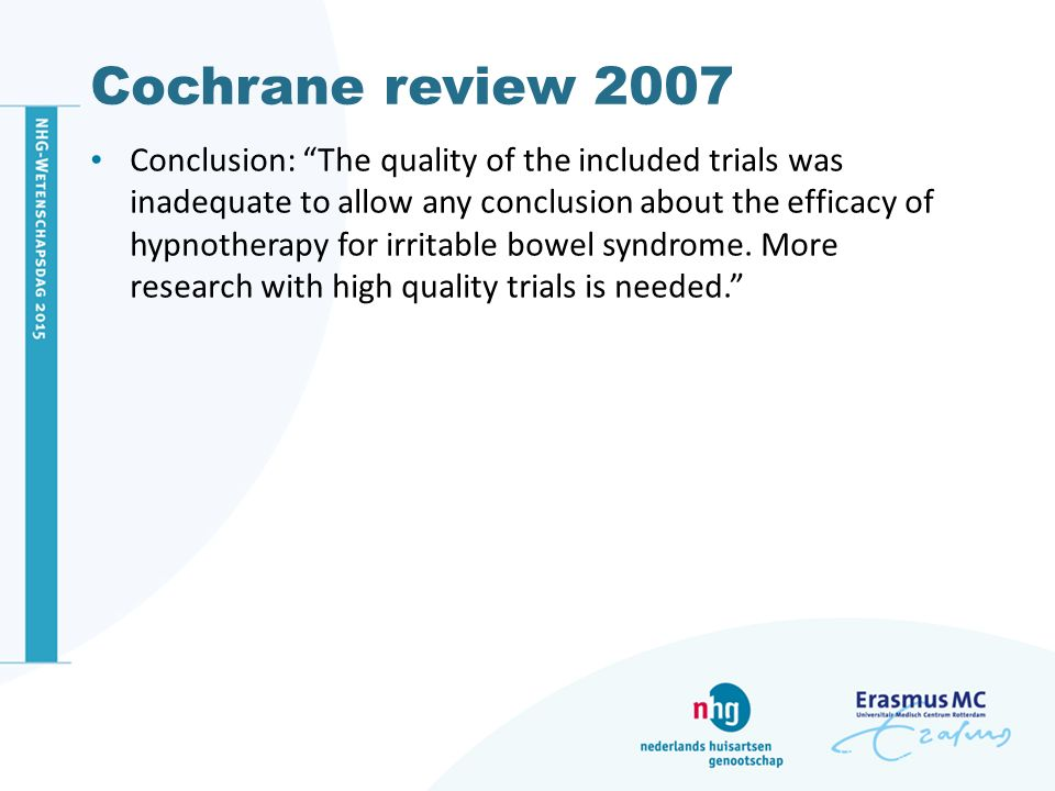 "Cochrane review 2007 Conclusion: ""The quality of the included trials was inadequate to allow any conclusion about the efficacy of hypnotherapy for irr"