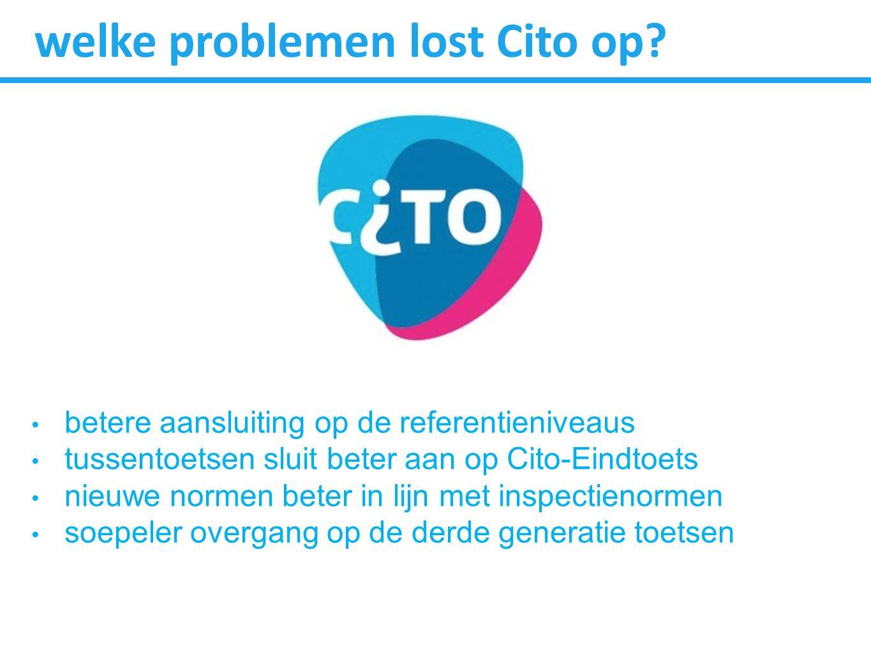 welke problemen lost Cito op? betere aansluiting op de referentieniveaus tussentoetsen sluit beter aan op Cito-Eindtoets nieuwe normen beter in lijn m