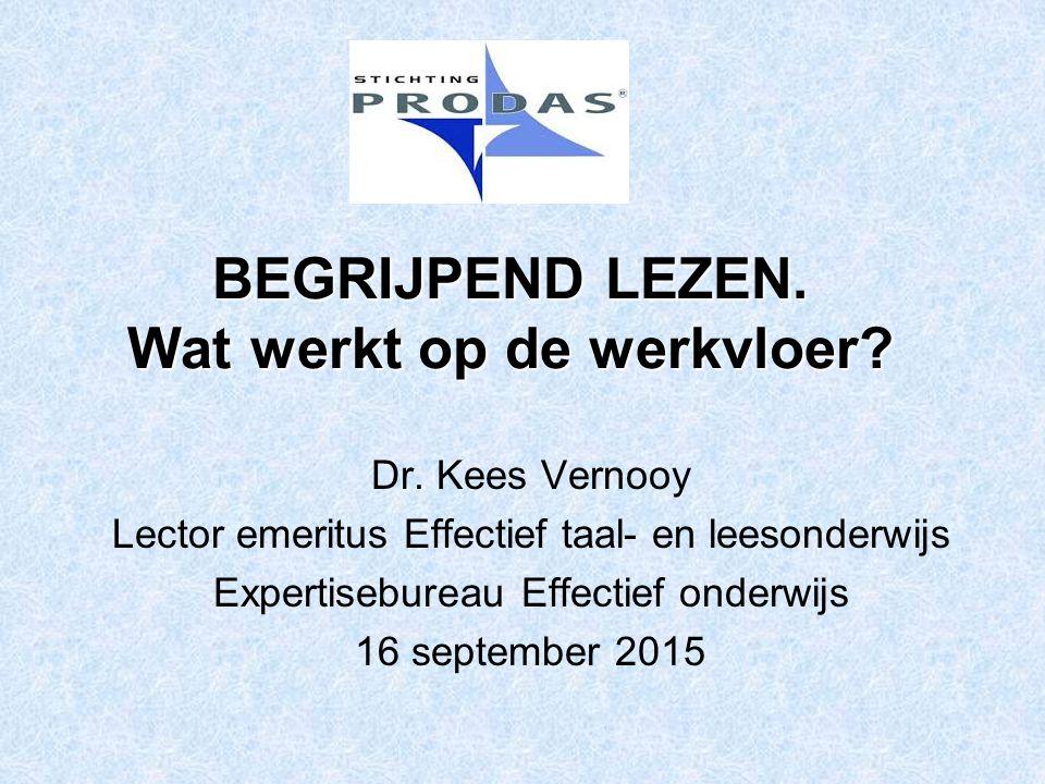 BEGRIJPEND LEZEN. Wat werkt op de werkvloer? Dr. Kees Vernooy Lector emeritus Effectief taal- en leesonderwijs Expertisebureau Effectief onderwijs 16