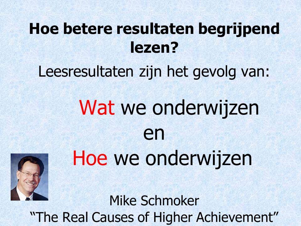 """Hoe betere resultaten begrijpend lezen? Leesresultaten zijn het gevolg van: Wat we onderwijzen en Hoe we onderwijzen Mike Schmoker """"The Real Causes of"""