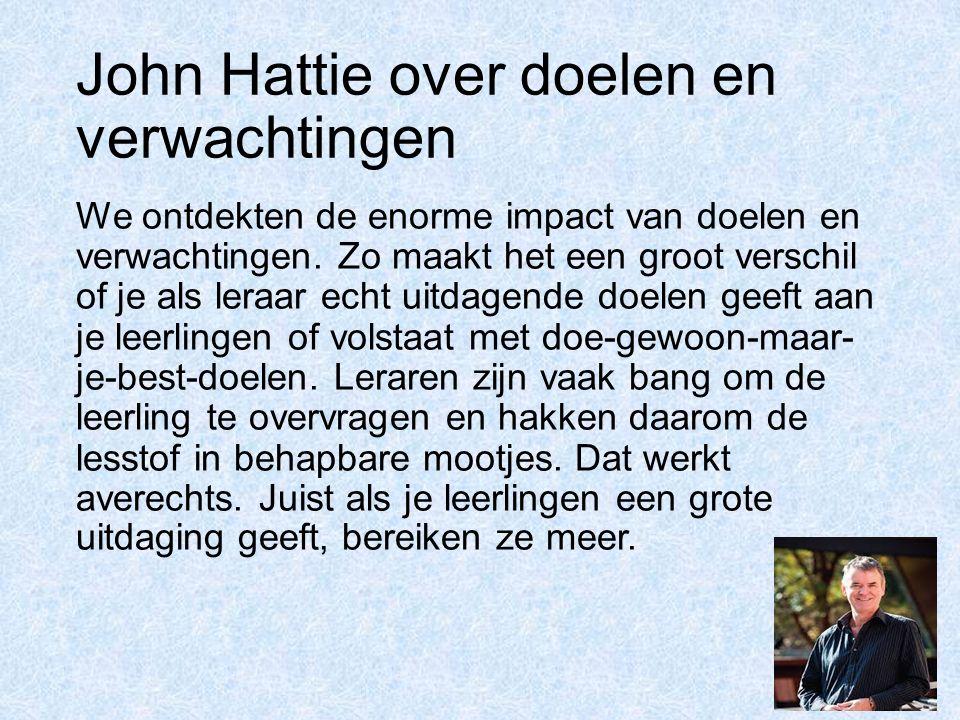 John Hattie over doelen en verwachtingen We ontdekten de enorme impact van doelen en verwachtingen. Zo maakt het een groot verschil of je als leraar e