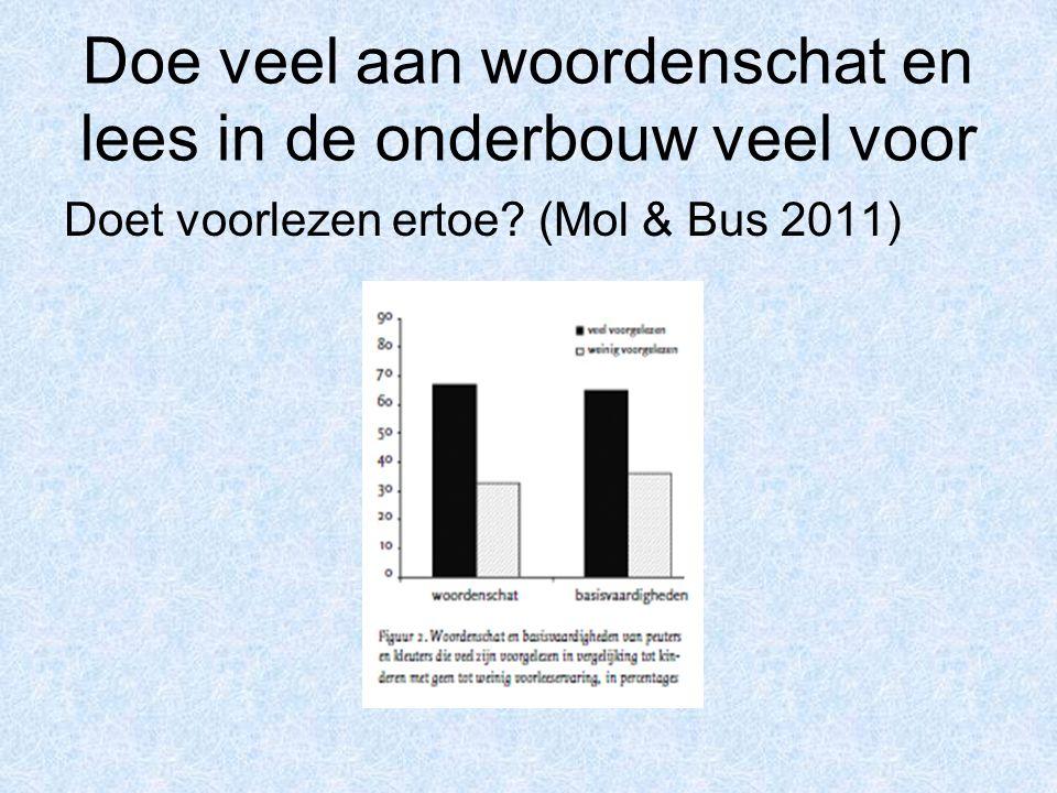 Doe veel aan woordenschat en lees in de onderbouw veel voor Doet voorlezen ertoe? (Mol & Bus 2011)