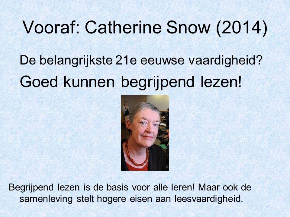 Vooraf: Catherine Snow (2014) De belangrijkste 21e eeuwse vaardigheid? Goed kunnen begrijpend lezen! Begrijpend lezen is de basis voor alle leren! Maa