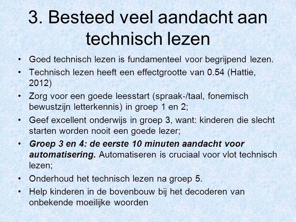 3. Besteed veel aandacht aan technisch lezen Goed technisch lezen is fundamenteel voor begrijpend lezen. Technisch lezen heeft een effectgrootte van 0