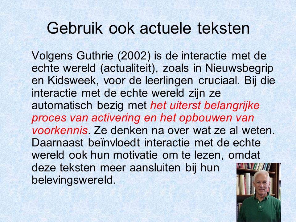 Gebruik ook actuele teksten Volgens Guthrie (2002) is de interactie met de echte wereld (actualiteit), zoals in Nieuwsbegrip en Kidsweek, voor de leerlingen cruciaal.