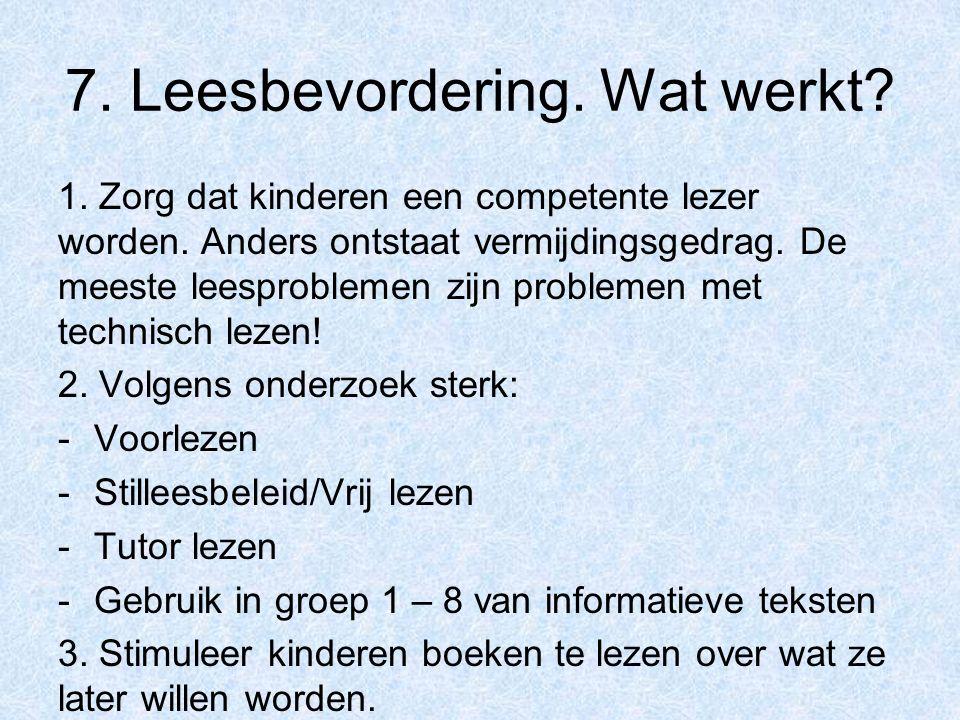 7. Leesbevordering. Wat werkt? 1. Zorg dat kinderen een competente lezer worden. Anders ontstaat vermijdingsgedrag. De meeste leesproblemen zijn probl