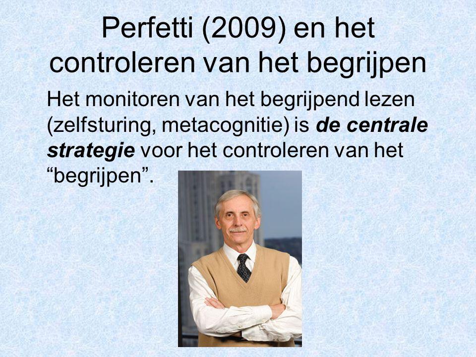 Perfetti (2009) en het controleren van het begrijpen Het monitoren van het begrijpend lezen (zelfsturing, metacognitie) is de centrale strategie voor het controleren van het begrijpen .