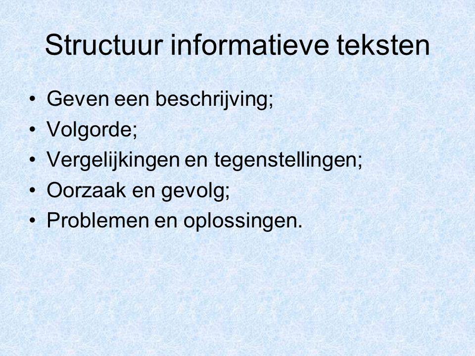 Structuur informatieve teksten Geven een beschrijving; Volgorde; Vergelijkingen en tegenstellingen; Oorzaak en gevolg; Problemen en oplossingen.