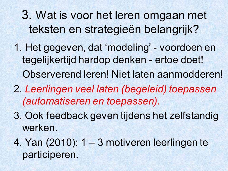 3. Wat is voor het leren omgaan met teksten en strategieën belangrijk? 1. Het gegeven, dat 'modeling' - voordoen en tegelijkertijd hardop denken - ert