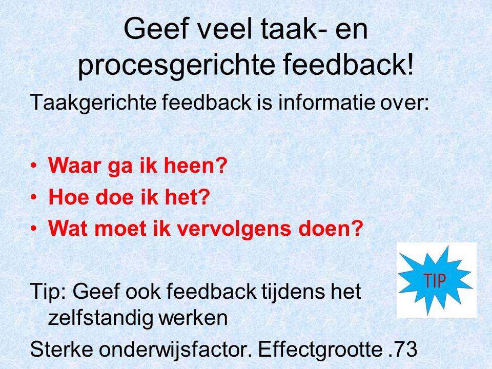 Geef veel taak- en procesgerichte feedback.