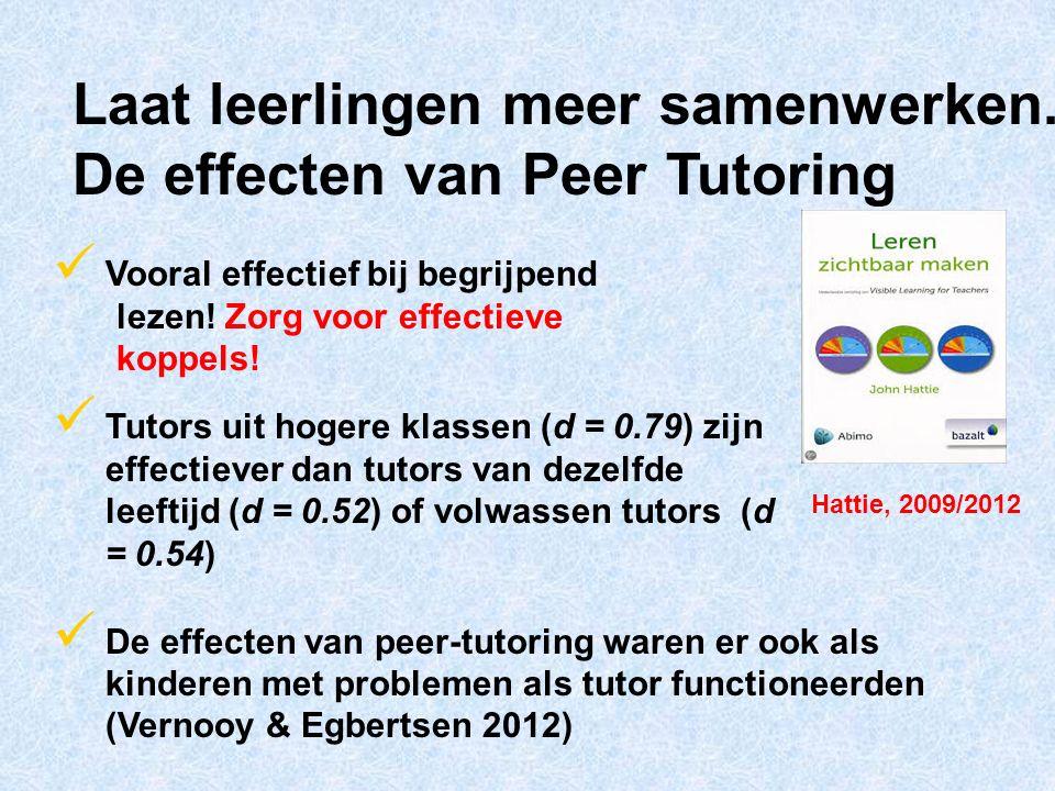 Laat leerlingen meer samenwerken. De effecten van Peer Tutoring Vooral effectief bij begrijpend lezen! Zorg voor effectieve koppels! Tutors uit hogere