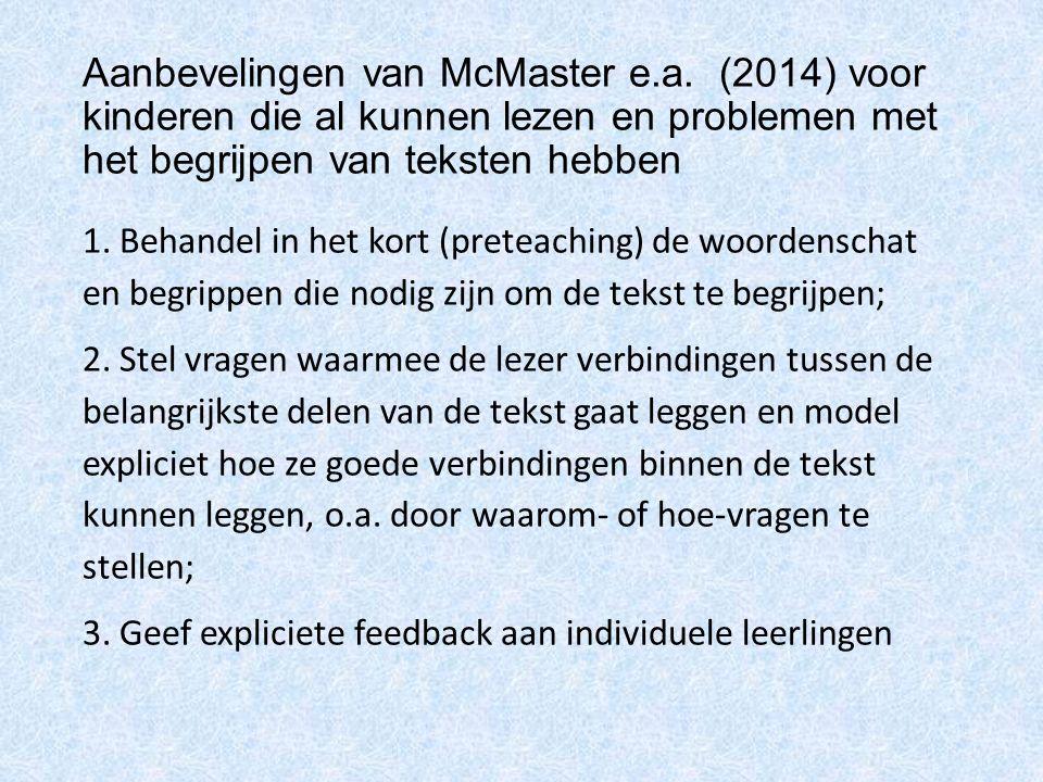 Aanbevelingen van McMaster e.a. (2014) voor kinderen die al kunnen lezen en problemen met het begrijpen van teksten hebben 1. Behandel in het kort (pr
