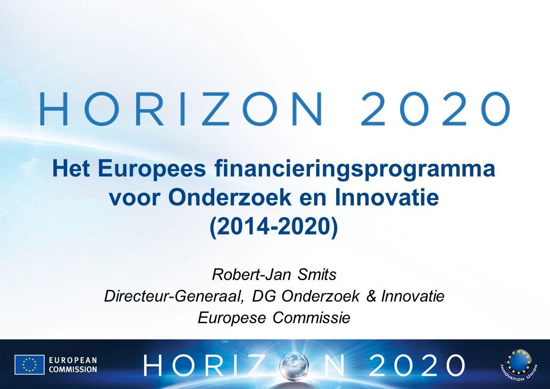 Het Europees financieringsprogramma voor Onderzoek en Innovatie (2014-2020) Robert-Jan Smits Directeur-Generaal, DG Onderzoek & Innovatie Europese Commissie