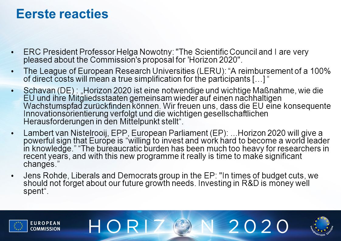 Eerste reacties ERC President Professor Helga Nowotny: The Scientific Council and I are very pleased about the Commission s proposal for Horizon 2020 .