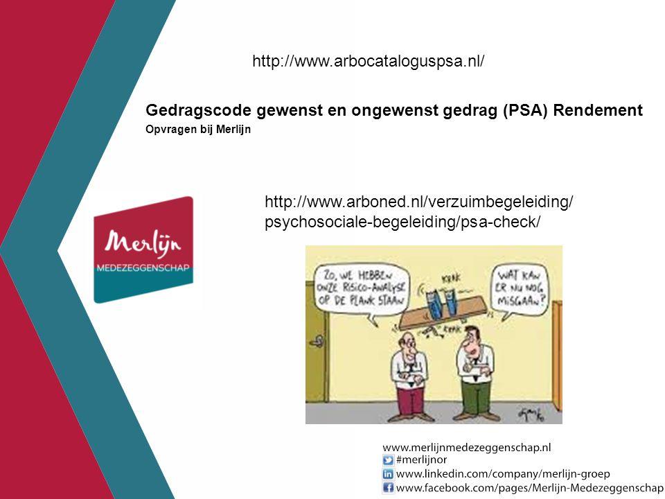 http://www.arbocataloguspsa.nl/ Gedragscode gewenst en ongewenst gedrag (PSA) Rendement Opvragen bij Merlijn http://www.arboned.nl/verzuimbegeleiding/