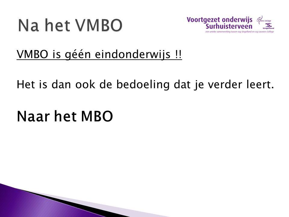 VMBO is géén eindonderwijs !! Het is dan ook de bedoeling dat je verder leert. Naar het MBO