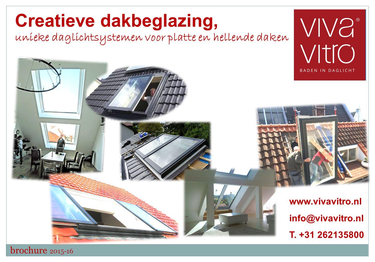 Creatieve dakbeglazing, unieke daglichtsystemen voor platte en hellende daken www.vivavitro.nl info@vivavitro.nl T.