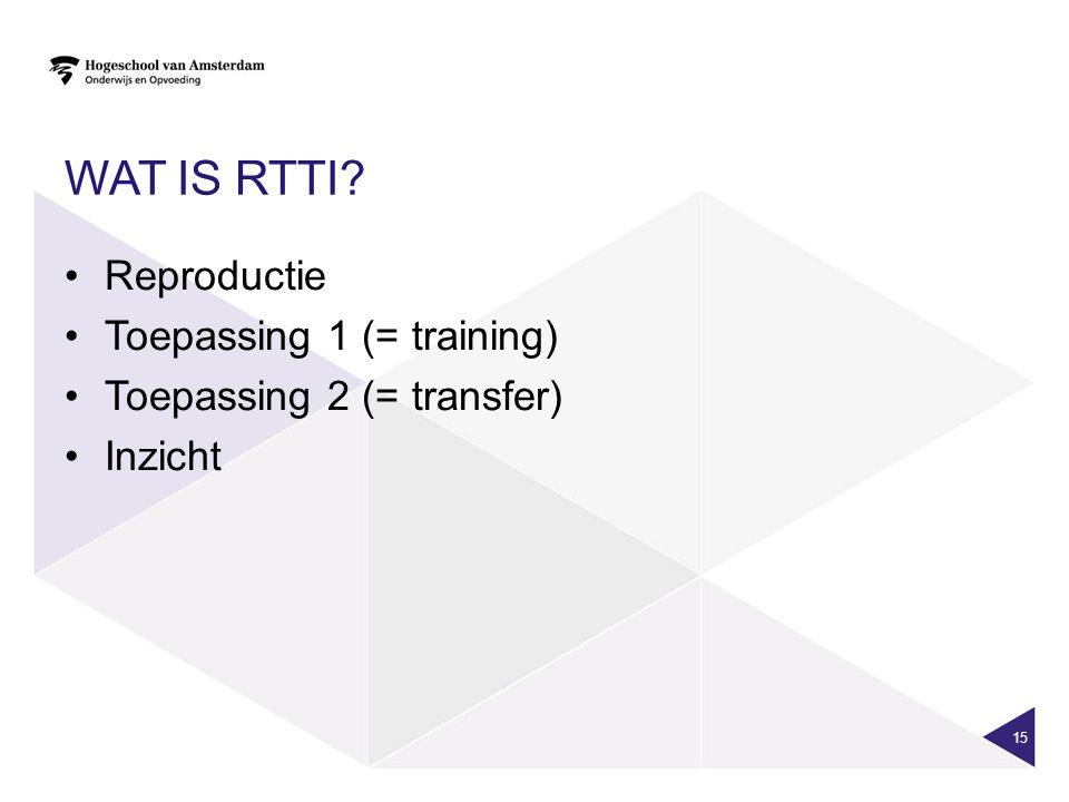 WAT IS RTTI? Reproductie Toepassing 1 (= training) Toepassing 2 (= transfer) Inzicht 15