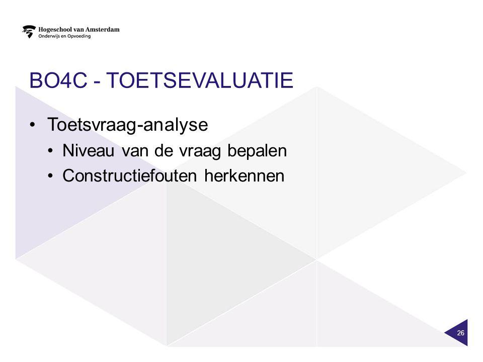 BO4C - TOETSEVALUATIE Toetsvraag-analyse Niveau van de vraag bepalen Constructiefouten herkennen 26