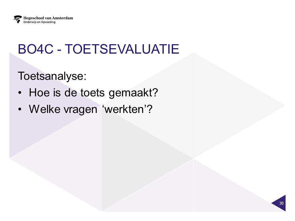 BO4C - TOETSEVALUATIE Toetsanalyse: Hoe is de toets gemaakt? Welke vragen 'werkten'? 30