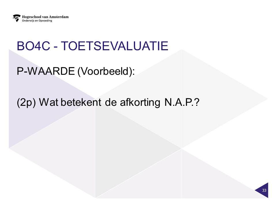 BO4C - TOETSEVALUATIE P-WAARDE (Voorbeeld): (2p) Wat betekent de afkorting N.A.P.? 33
