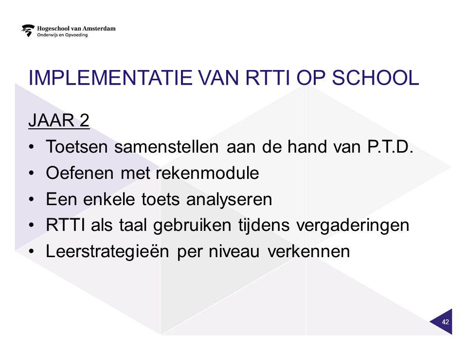 IMPLEMENTATIE VAN RTTI OP SCHOOL JAAR 2 Toetsen samenstellen aan de hand van P.T.D.